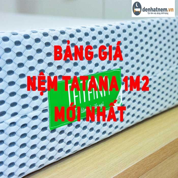Bảng giá nệm TATANA 1m2 mới nhất năm 2021
