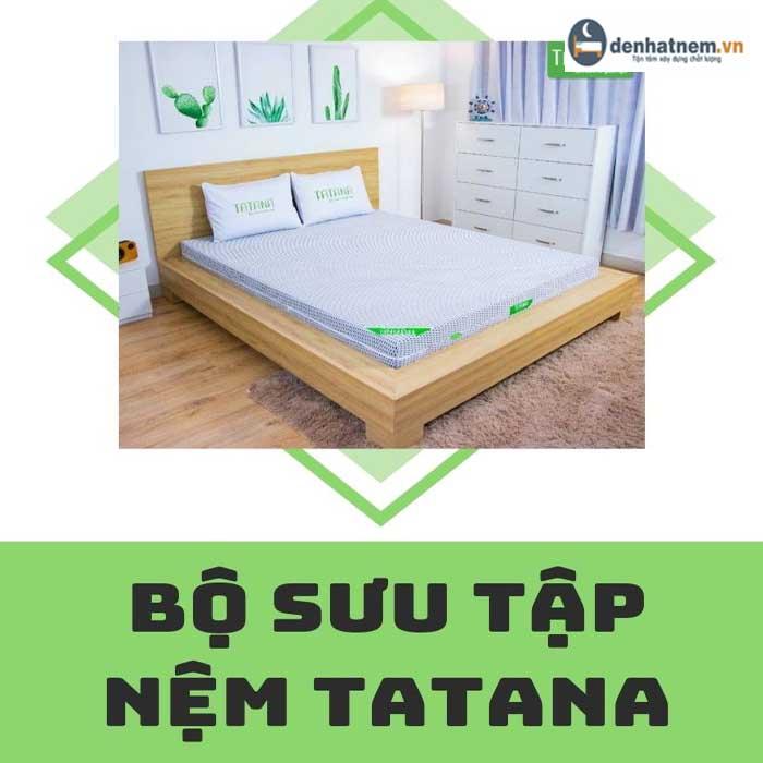 Thương hiệu nệm TATANA - Bộ sưu tập nệm TATANA chính hãng